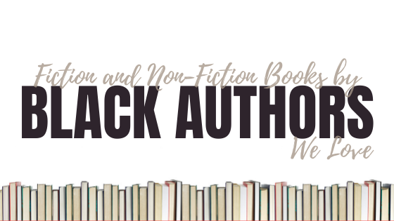 Fiction and Non-Fiction Books By Black Authors We Love